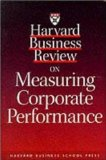 Harvard Business Review on Measuring Corporate Performance (Harvard Business Review Paperback Series)